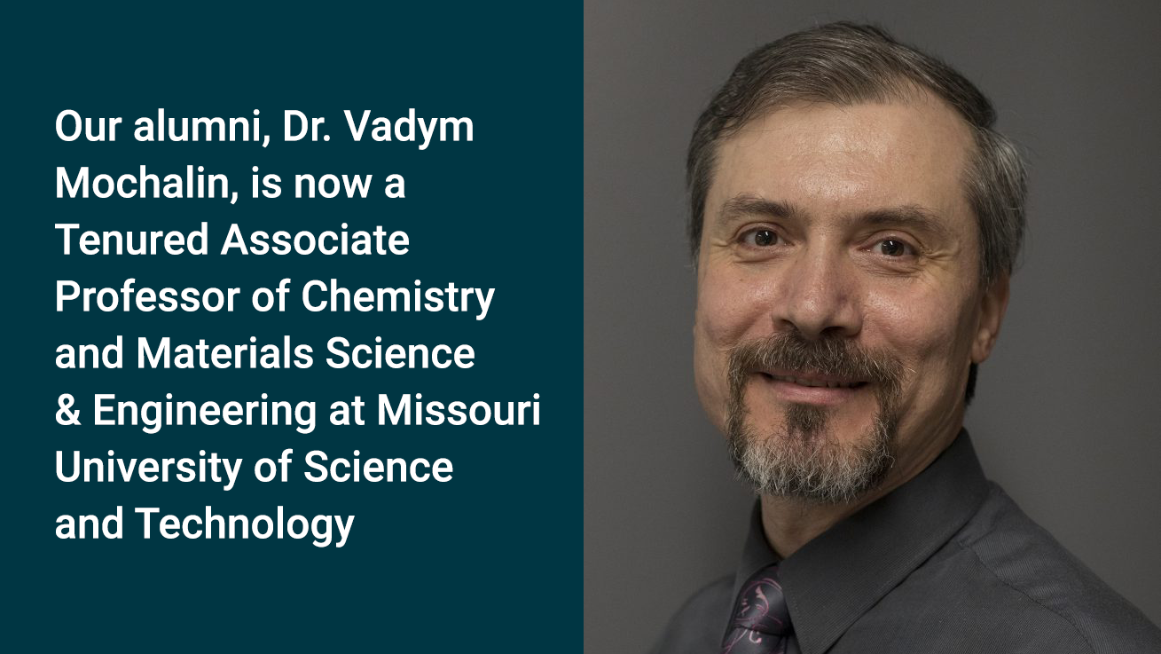 Our Alumni, Dr. Vadym Mochalin, Is Now a Tenured Associate Professor of Chemistry and Materials Science & Engineering at Missouri University of Science and Technology