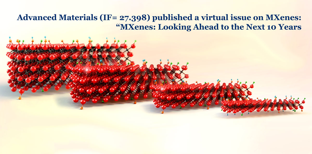 """Advanced Materials (IF= 27.398) Published A Virtual Issue On MXenes: """"MXenes: Looking Ahead to the Next 10 Years"""""""